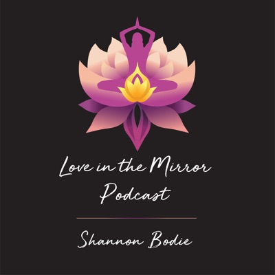 Love in the Mirror Podcast with Shannon Bodie (Arnett) NBC-HWC