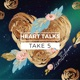 Heart Talks - Take 5