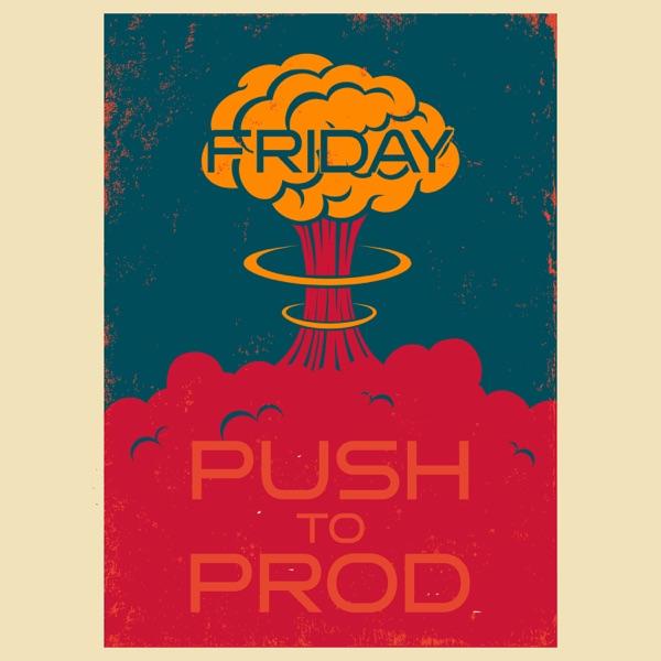 Friday Push to Prod