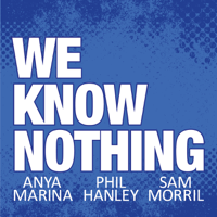 We Know Nothing Podcast podcast
