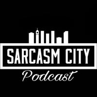 Sarcasm City Podcast podcast