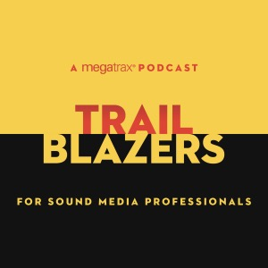 Trailblazers: A Megatrax Podcast for Sound Media Professionals
