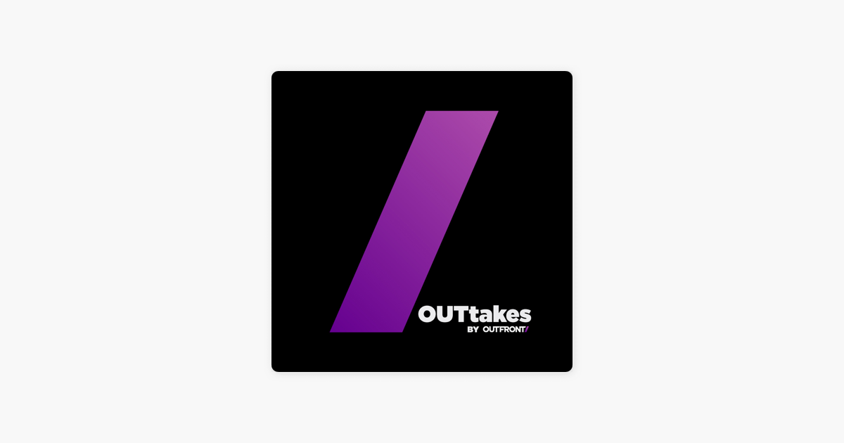 OUTtakes by OUTFRONT on Apple Podcasts