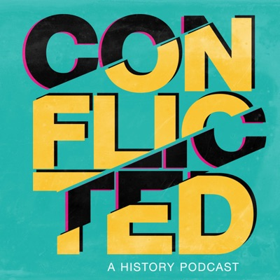 Conflicted: A History Podcast