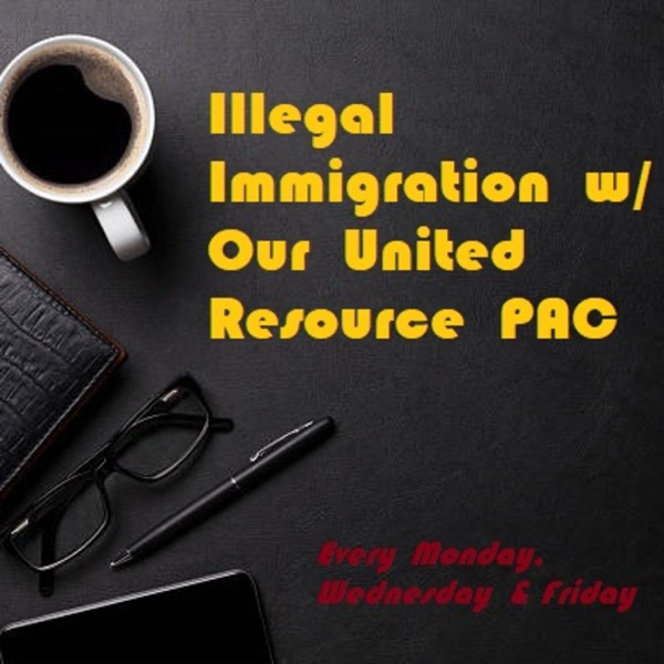 Illegal Immigration w/ Our United Resource PAC