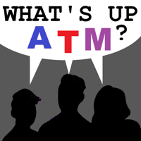 What's Up ATM? podcast