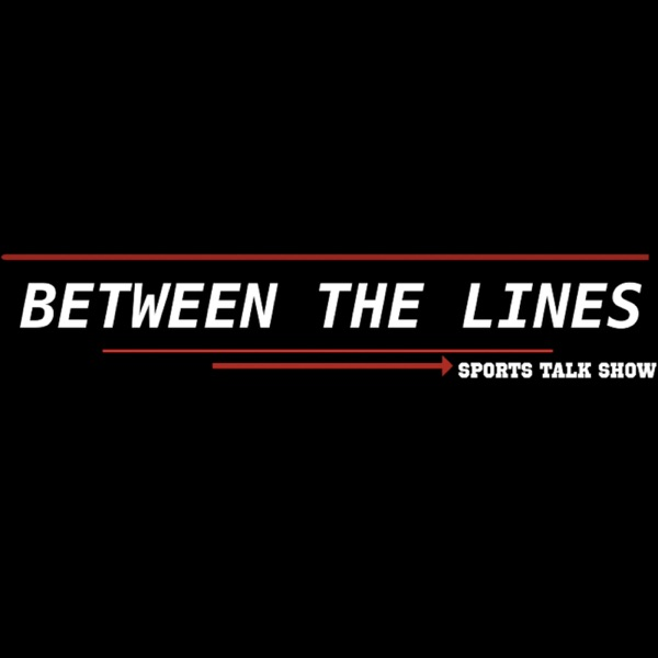 Between The Lines Sports Talk Show Podcast