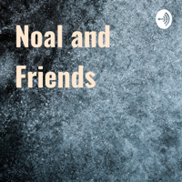 Noal and Friends podcast