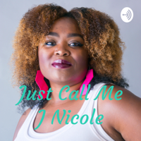 Just Call Me J Nicole podcast