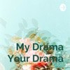 My Drama Your Drama