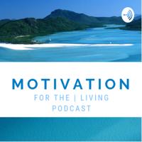 Motivation for the Living podcast