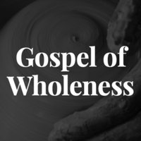Gospel of Wholeness podcast
