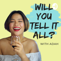 Will You Tell It All? podcast