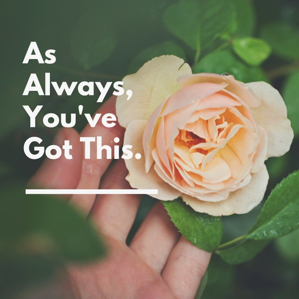 As Always, You've Got This.