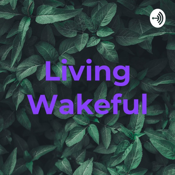 Living Wakeful