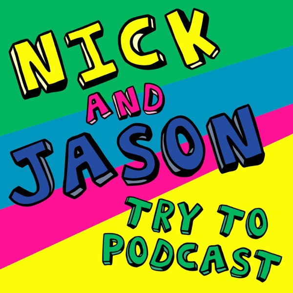 Nick & Jason Try to Podcast