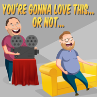 You're Gonna Love This... or Not... podcast