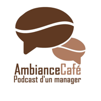 Ambiance cafe - podcast d'un manager podcast