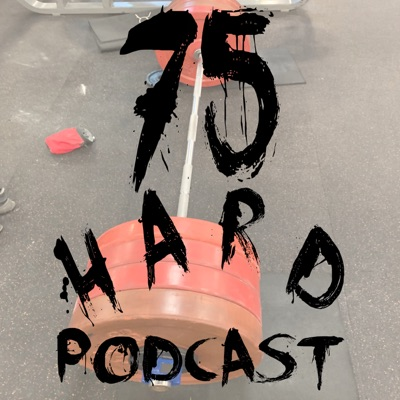 75 Hard Podcast:75 Hard Podcast