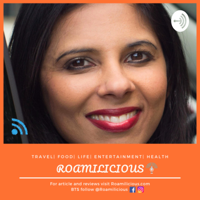 Roamilicious - Travel, Life, Food, Entertainment podcast
