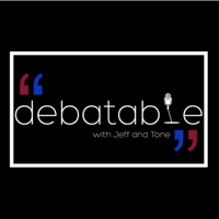 Debatable with Jeff and Tone podcast