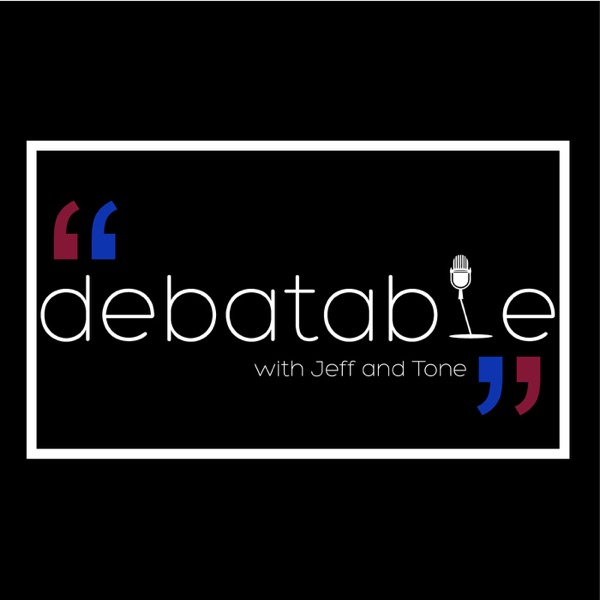 Debatable with Jeff and Tone