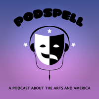 Podspell: A Podcast About the Arts and America podcast