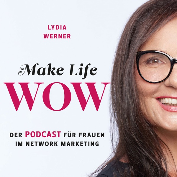 Make Life WOW - Der Podcast für Frauen im Network Marketing