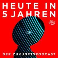 Heute in 5 Jahren - der Zukunftspodcast