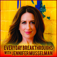 EVERYDAY BREAKTHROUGHS WITH JENNIFER MUSSELMAN podcast