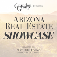 ARIZONA REAL ESTATE SHOWCASE   | Presented By The Grandon Group podcast