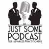 Just Some Podcast for Advanced Practitioners artwork
