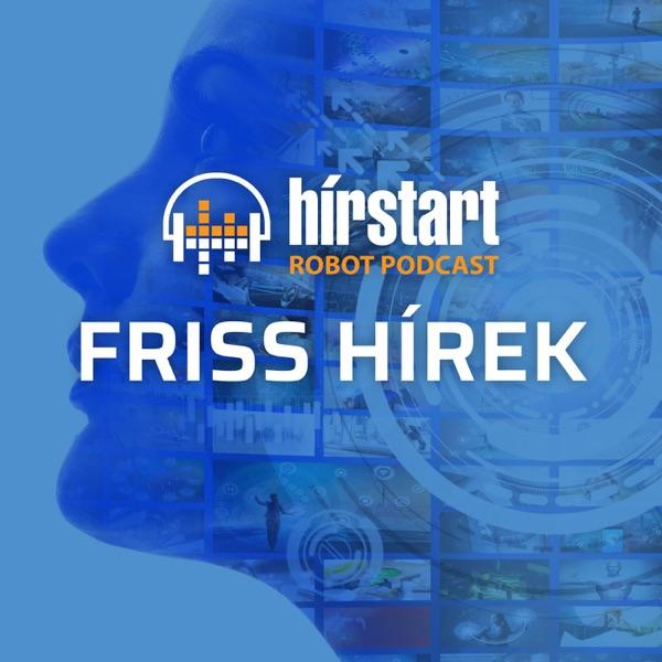 Hírstart Robot Podcast - Friss hírek