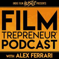 Filmtrepreneur® - The Entrepreneurial Filmmaking Podcast podcast