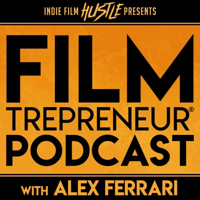Filmtrepreneur® - The Entrepreneurial Filmmaking Podcast