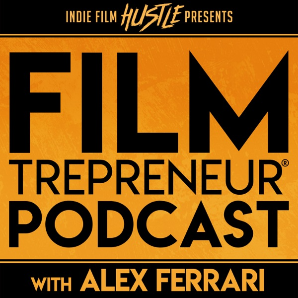 Filmtrepreneur® - The Entrepreneurial Filmmaking Podcast