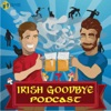 Irish Goodbye Podcast artwork