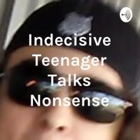 Indecisive Teenager Talks Nonsense podcast