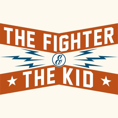 The Fighter & The Kid:The Fighter & The Kid | Kast Media