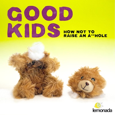 Good Kids: How Not to Raise an A**hole:Lemonada Media