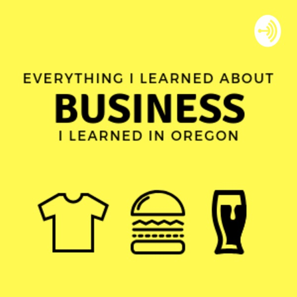 Everything I Learned About Business I Learned In Oregon