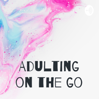 Adulting on the go podcast