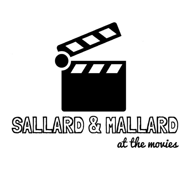 Podcast - Sallard & Mallard at the Movies
