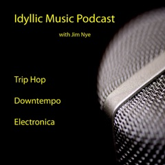 Idyllic Music Podcast - Triphop - Downtempo - Electronica