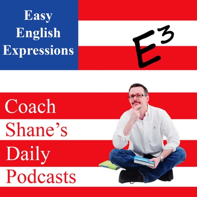 Daily Easy English Expression Podcast:Coach Shane
