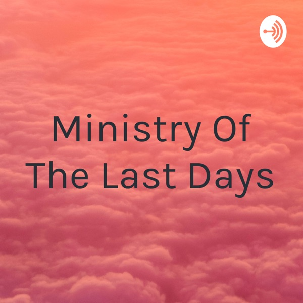 Ministry Of The Last Days