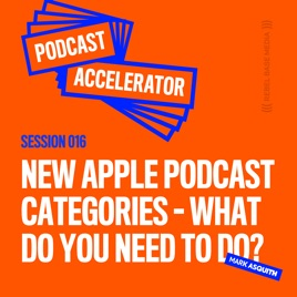 The Podcast Accelerator: New Apple Podcast Categories - What