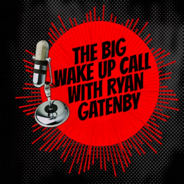 THE BIG WAKEUP CALL with Ryan Gatenby