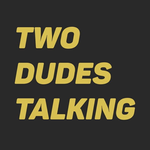 Two Dudes Talking