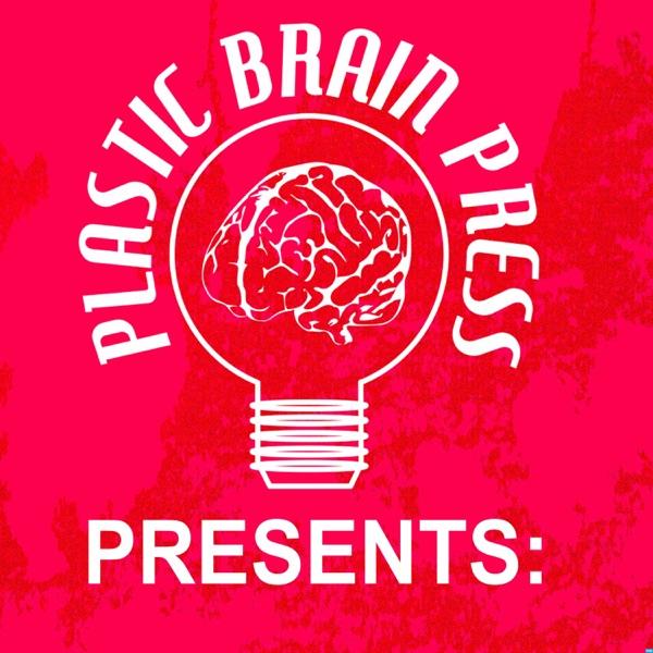 Plastic Brain Press Presents: